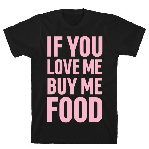 If You Love Me Buy Me Food Mens T-Shirt