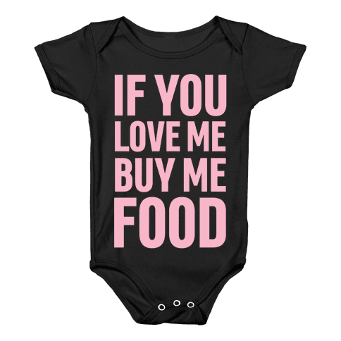 If You Love Me Buy Me Food Baby Onesy
