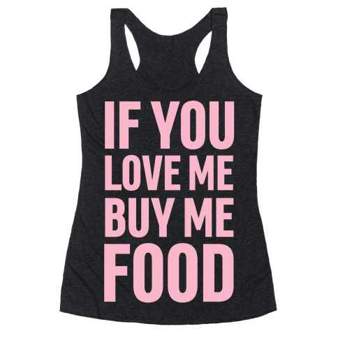 If You Love Me Buy Me Food Racerback Tank Top