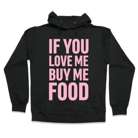 88d2c81ec If You Love Me Buy Me Food Hoodie | LookHUMAN