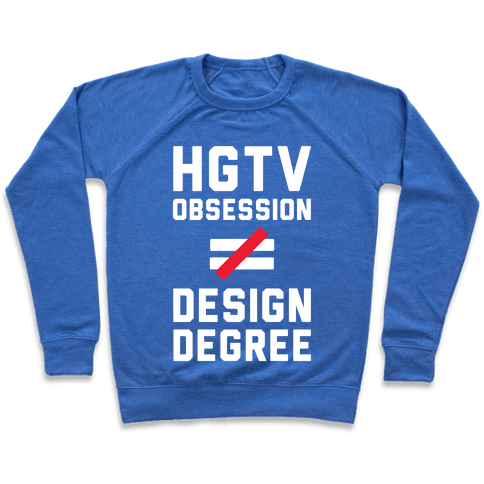 HGTV Obsession Not Equal To a Design Degree. Pullover