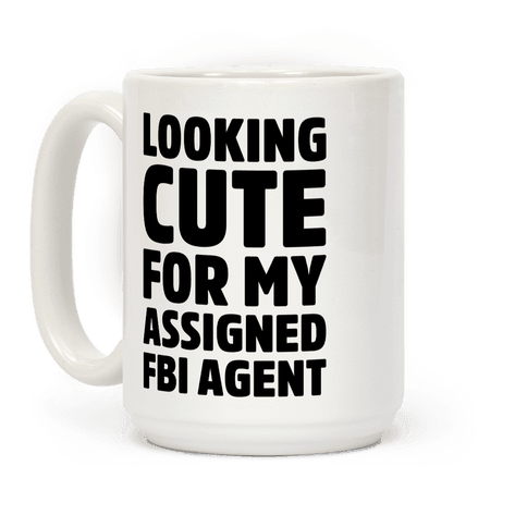 Looking Cute For My Assigned FBI Agent Parody Coffee Mug