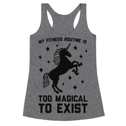 My Fitness Routine Is Too Magical To Exist Racerback Tank Top