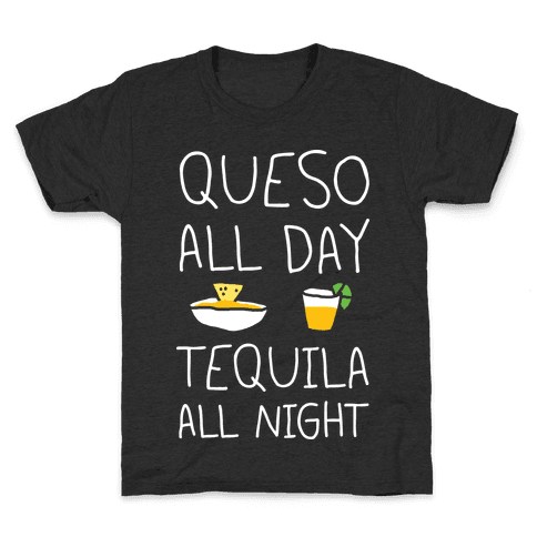 Queso All Day Tequila All Night Kids T-Shirt