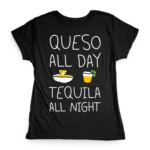 Queso All Day Tequila All Night Womens T-Shirt
