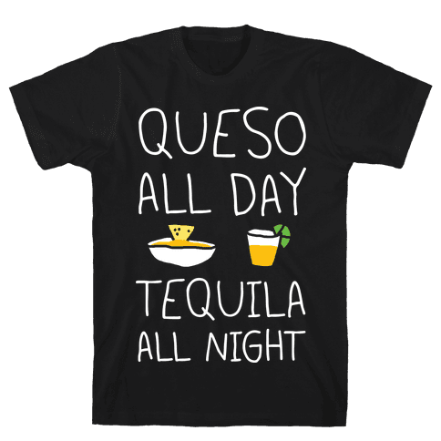 Queso All Day Tequila All Night Mens T-Shirt
