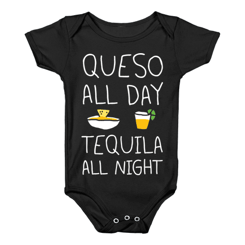Queso All Day Tequila All Night Baby Onesy