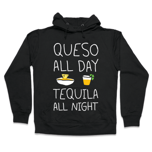 Queso All Day Tequila All Night Hooded Sweatshirt
