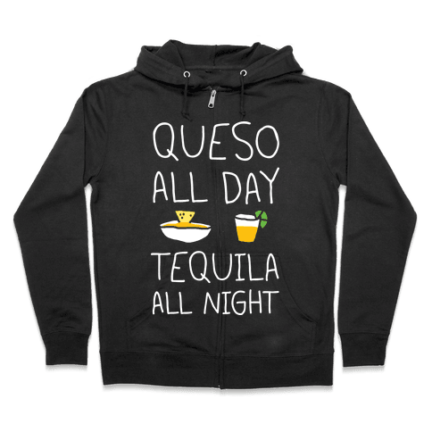 Queso All Day Tequila All Night Zip Hoodie