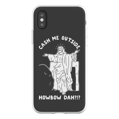 Cash Me Outside Jesus Phone Flexi-Case