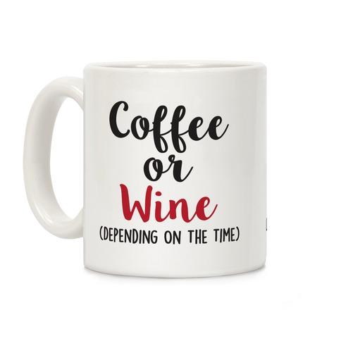 Coffee Or Wine (Depending On The Time) Coffee Mug