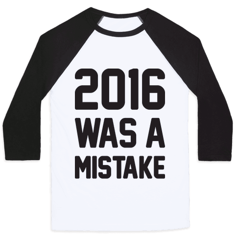 2016 WAS A MISTAKE Baseball Tee