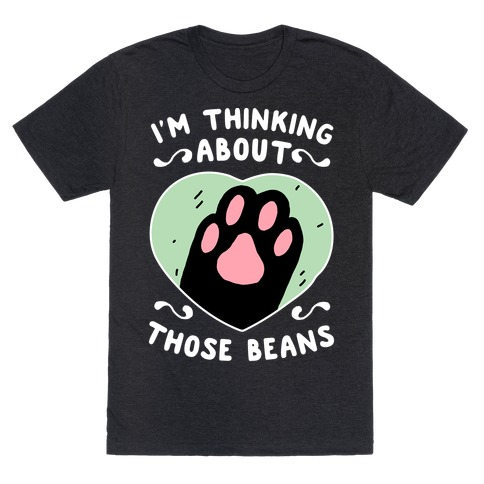 I'm Thinking About Those Beans T-Shirt