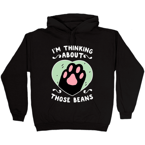 I'm Thinking About Those Beans Hooded Sweatshirt