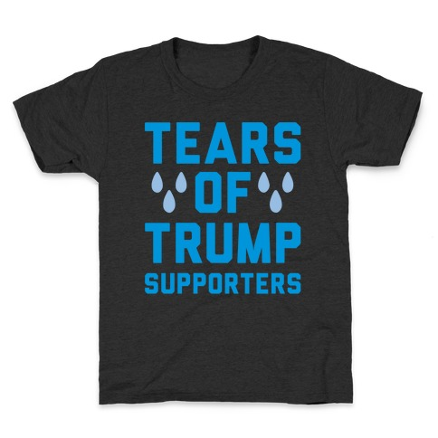 Tears Of Trump Supporters White Print Kids T-Shirt
