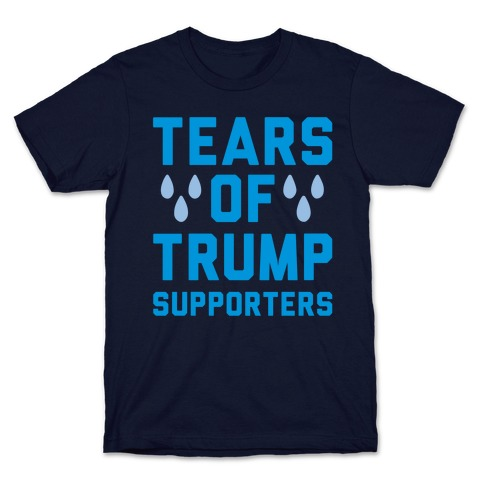 Tears Of Trump Supporters White Print T-Shirt