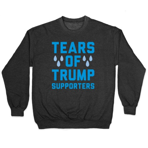 Tears Of Trump Supporters White Print Pullover