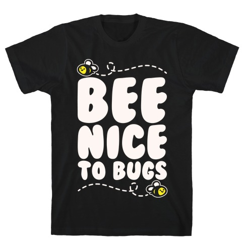 Bee Nice To Bugs White Print T-Shirt