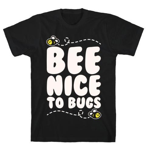 Bee Nice To Bugs White Print T-Shirt