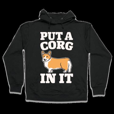 Put A Corg In It Corgi Parody White Print Hooded Sweatshirt