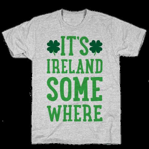 It's Ireland Somewhere Mens/Unisex T-Shirt