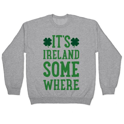 It's Ireland Somewhere Pullover