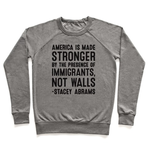 America Is Made Stronger By The Presence of Immigrants, Not Walls - Stacey Abrams Quote Pullover