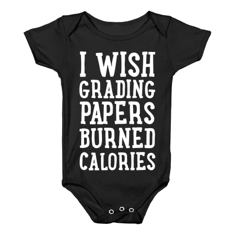 I Wish Grading Papers Burned Calories Baby Onesy