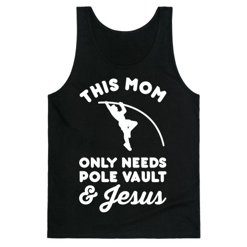 This Mom Only Needs Pole Vault and Jesus Tank Top