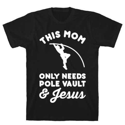 This Mom Only Needs Pole Vault and Jesus Mens T-Shirt