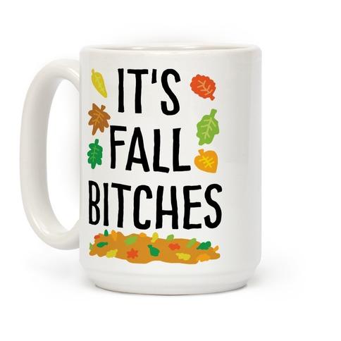 It's Fall Bitches Coffee Mug