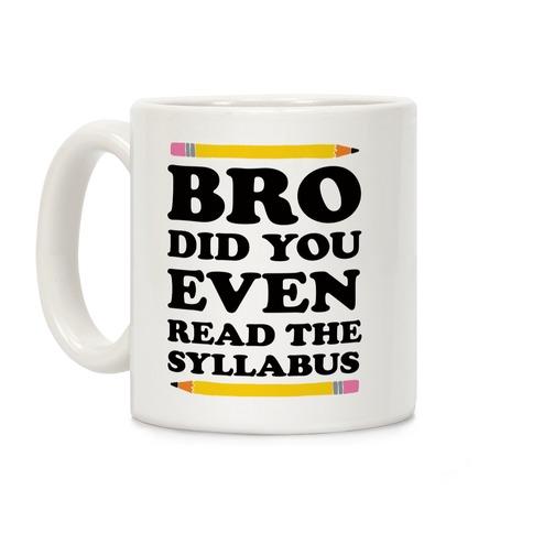Bro Did You Even Read The Syllabus Teacher Coffee Mug