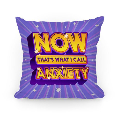 Now That's What I Call Anxiety Pillow