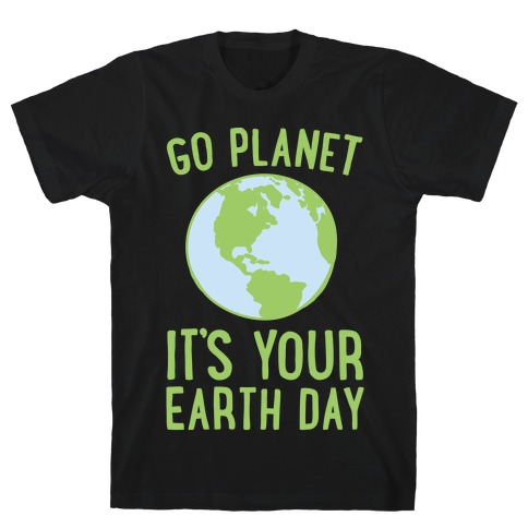 Go Planet It's Your Earth Day White Print Mens T-Shirt