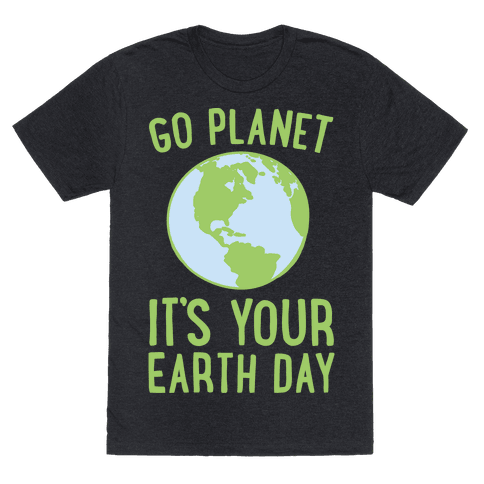 Go Planet It's Your Earth Day White Print