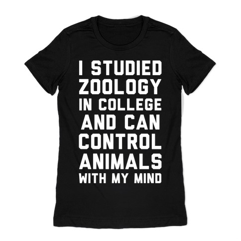 I Studied Zoology In College and Can Control Animals with my Mind Womens T-Shirt