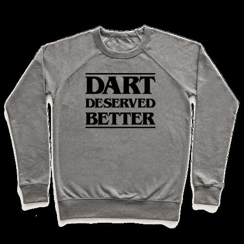 Dart Deserved Better Pullover