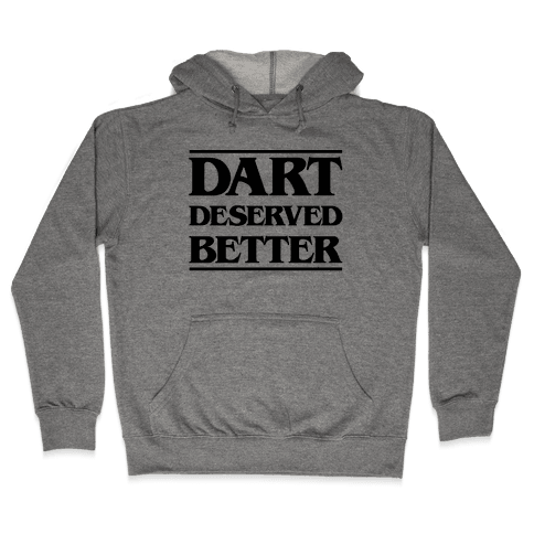 Dart Deserved Better Hooded Sweatshirt