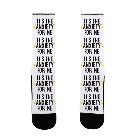 It's The Anxiety For Me Sock