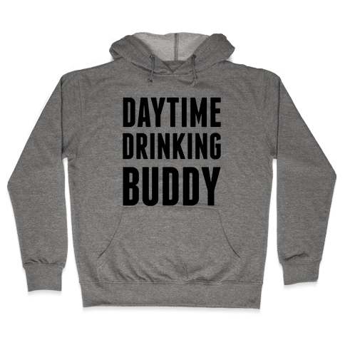 Daytime Drinking Buddy Hooded Sweatshirt