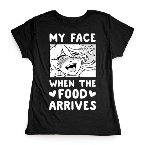 My Face When the Food Arrives Womens T-Shirt