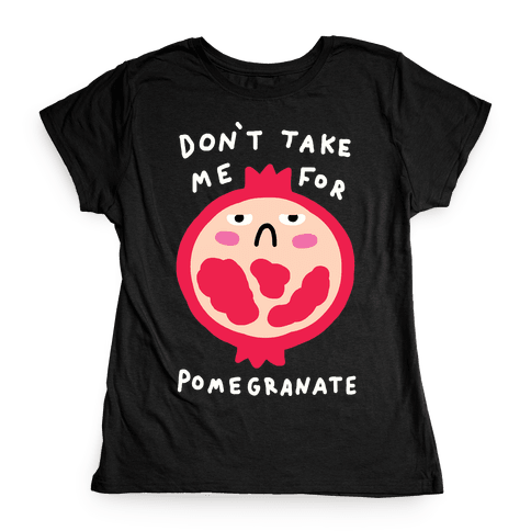 Don't Take Me For Pomegranate Womens T-Shirt