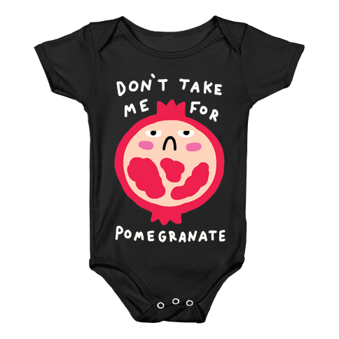 Don't Take Me For Pomegranate Baby Onesy