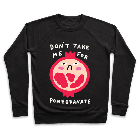 Don't Take Me For Pomegranate Pullover