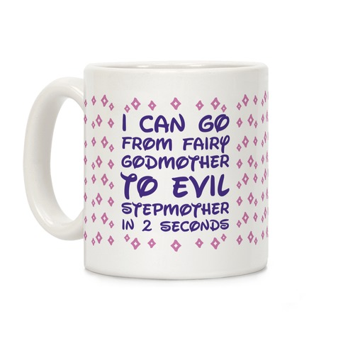 I Can Go From Fairy Godmother To Evil Stepmother In 2 Second Coffee Mug
