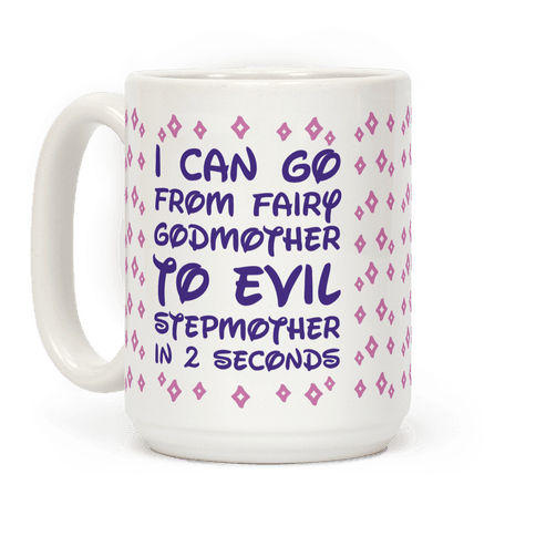 I Can Go From Fairy Godmother To Evil Stepmother In 2 Second