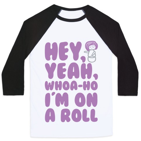Hey Yeah Whoa-Ho I'm On A Roll (Riding So High Achieving My Goals) Pairs Shirt Baseball Tee