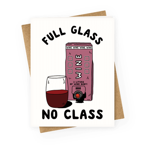 Full Glass No Class Box Wine Greeting Card