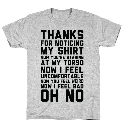 Thanks for Noticing My Shirt T-Shirt