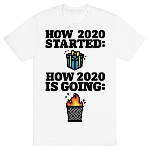 How 2020 Started How 2020 Is Going T-Shirt